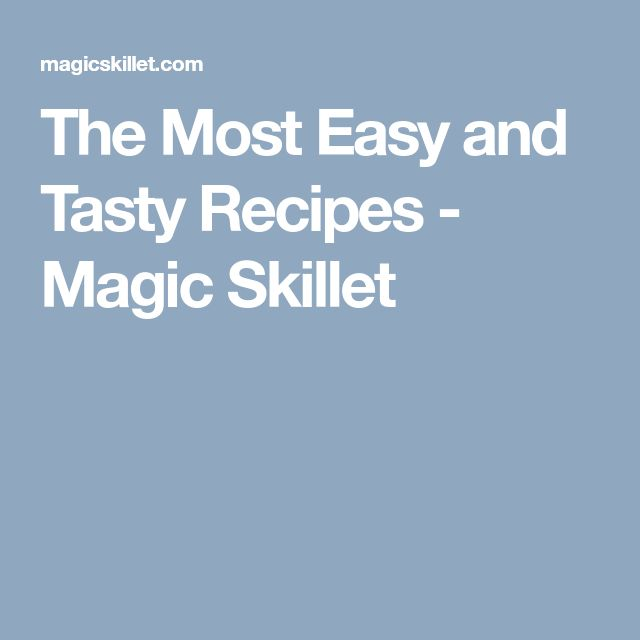 The Most Easy and Tasty Recipes - Magic Skillet