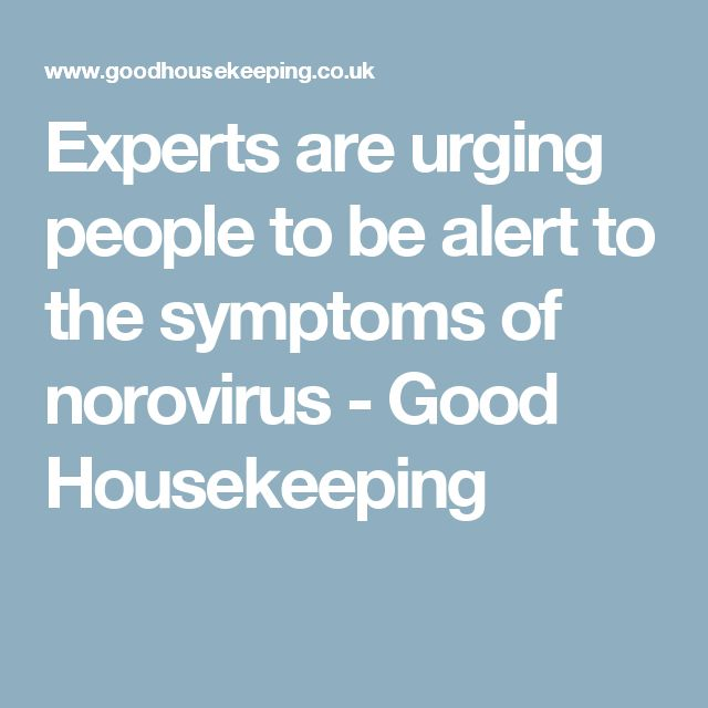 Experts are urging people to be alert to the symptoms of norovirus - Good Housekeeping