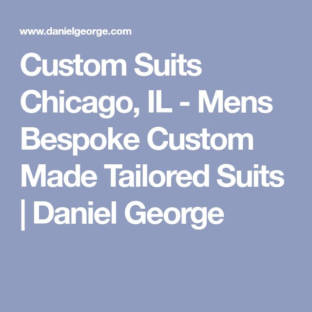 Custom Suits Chicago, IL - Mens Bespoke Custom Made Tailored Suits | Daniel George