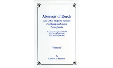 Abstracts of Deeds and Other Property Records, Northampton Co., Pennsylvania, Vol. 5, Documents Dating from 1745-1805 Included in Deed Books B2, C2