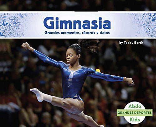 Gimnasia: Grandes momentos, récords y datos (Grandes Deportes) (Spanish Edition)