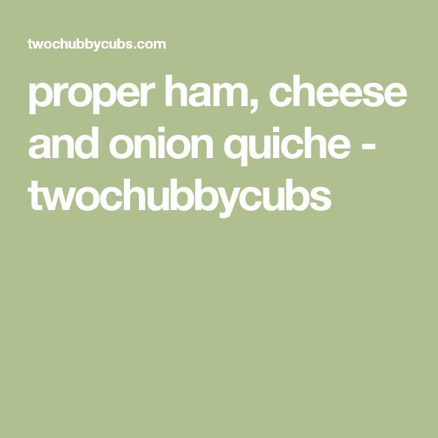 proper ham, cheese and onion quiche - twochubbycubs