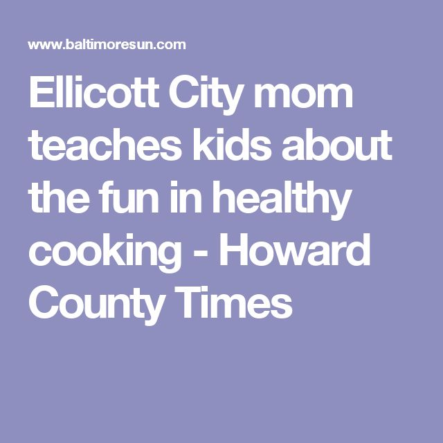 Ellicott City mom teaches kids about the fun in healthy cooking - Howard County Times