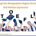 TOEFL Section 2: 5 Strategi Jitu Mengerjakan Bagian Structure And Written Expression