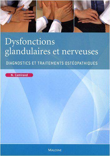 CAMIRAND N. DYSFONCTIONS GLANDULAIRES ET NERVEUSES: DIAGNOSTICS ET TRAITEMENTS OSTEOPATHIQUES. PARIS: MALOINE; 2014. http://www.vigotmaloine.com/index.php/Medecine/Specialites-medicales/Osteopathie/Camirand-N./-Dysfonctions-glandulaires-et-nerveuses.-Diagnostics-et-traitements-osteopathique/9782224031213.html