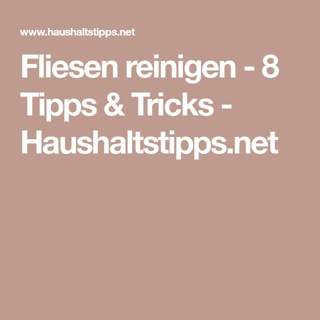 Fliesen reinigen - 8 Tipps & Tricks - Haushaltstipps.net