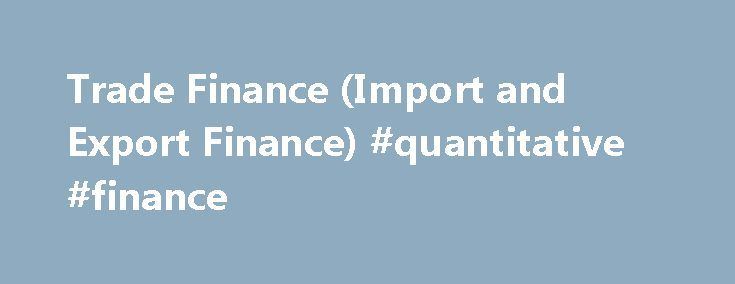 Trade Finance (Import and Export Finance) #quantitative #finance http://cash.remmont.com/trade-finance-import-and-export-finance-quantitative-finance/  #trade finance # Trade Finance Your eligible deposits with Barclays Bank PLC are protected up to a total of £75,000 by the Financial Services Compensation Scheme, the UK's deposit guarantee scheme. This limit is applied to the total of any... Read more