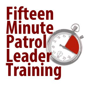 Here's how I train patrol leaders in fifteen minutes.- read the rest of teh story by clicking the image.