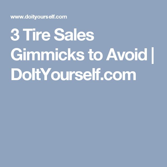 3 Tire Sales Gimmicks to Avoid | DoItYourself.com
