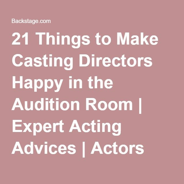 21 Things to Make Casting Directors Happy in the Audition Room | Expert Acting Advices | Actors Reels, Resume Building & Insider Tips | Backstage | Backstage