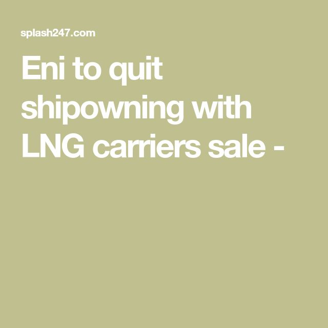 Eni to quit shipowning with LNG carriers sale -