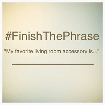 #FinishThePhrase : My favorite living room accessory is...