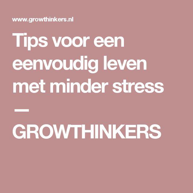 Tips voor een eenvoudig leven met minder stress — GROWTHINKERS