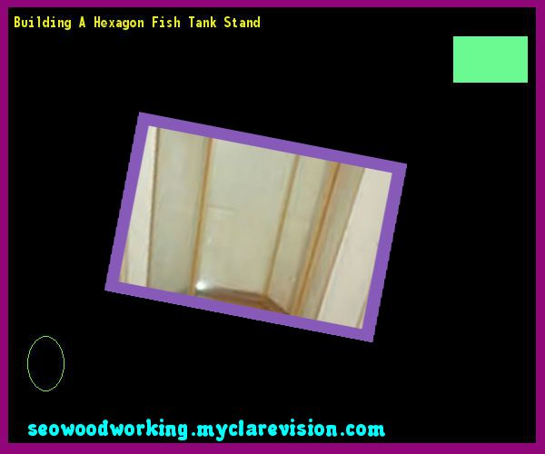 Building A Hexagon Fish Tank Stand 132737 - Woodworking Plans and Projects!