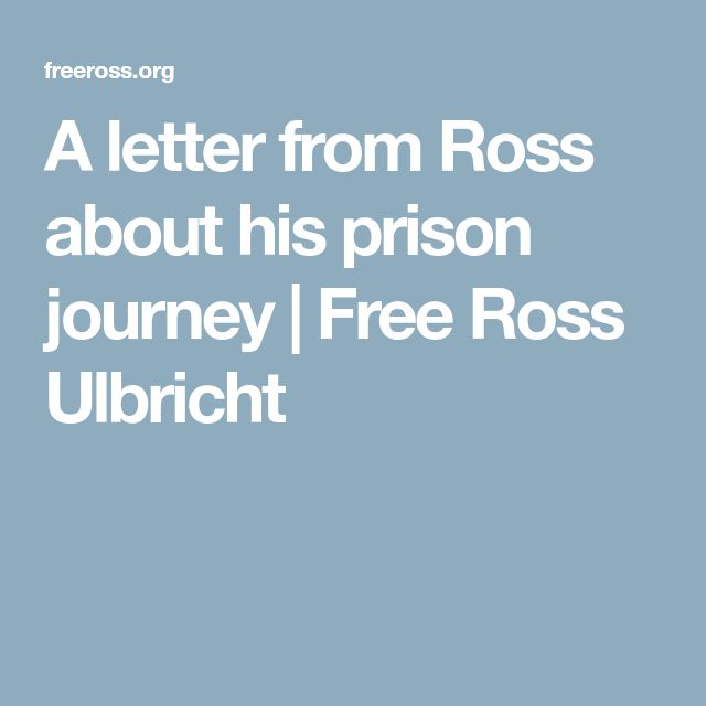 A letter from Ross about his prison journey | Free Ross Ulbricht