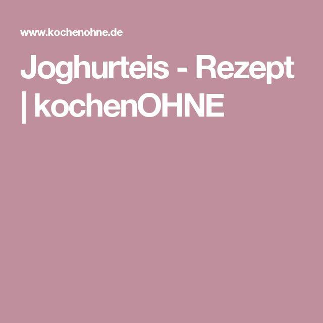 Joghurteis - Rezept | kochenOHNE