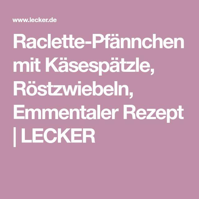 Raclette-Pfännchen mit Käsespätzle, Röstzwiebeln, Emmentaler Rezept | LECKER