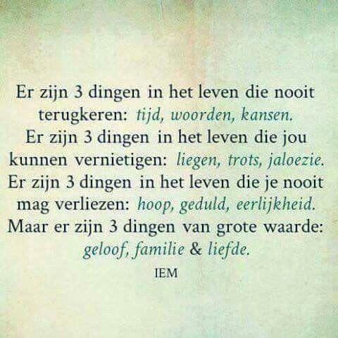 #spreuk #citaat #nederlands #teksten #spreuken #citaten #tijd #woorden #kans #kansen #liegen #geduld #eerlijkheid #trots #jaloezie #hoop #lief #mooi #geloof #familie #liefde