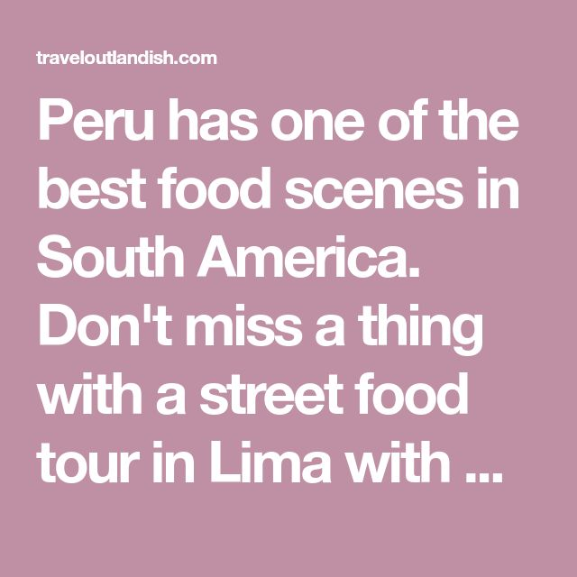 Peru has one of the best food scenes in South America. Don't miss a thing with a street food tour in Lima with Urban Adventures!