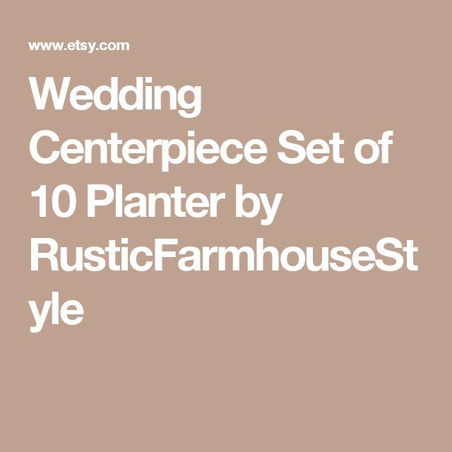 Wedding Centerpiece Set of 10 Planter by RusticFarmhouseStyle