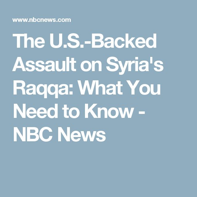 The U.S.-Backed Assault on Syria's Raqqa: What You Need to Know - NBC News