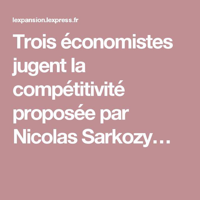Trois économistes jugent la compétitivité proposée par Nicolas Sarkozy…