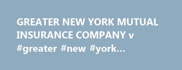 GREATER NEW YORK MUTUAL INSURANCE COMPANY v #greater #new #york #insurance http://new-mexico.nef2.com/greater-new-york-mutual-insurance-company-v-greater-new-york-insurance/  # GREATER NEW YORK MUTUAL INSURANCE COMPANY v. CALCAGNO see also State v. Robinson, 200 N.J. 1, 20 (2009) (reiterating the principle of not considering an issue raised for the first time on appeal absent an exception). No exception applies here. Defendants contend that Judge Wertheimer erred in granting summary judgment…