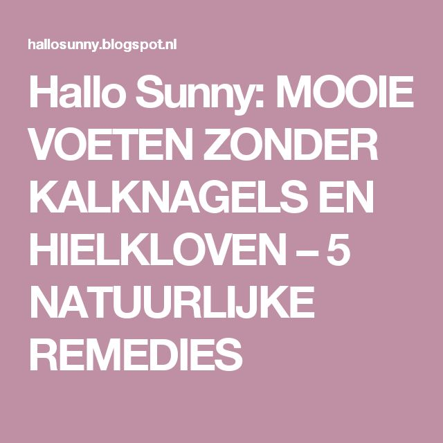 Hallo Sunny: MOOIE VOETEN ZONDER KALKNAGELS EN HIELKLOVEN – 5 NATUURLIJKE REMEDIES