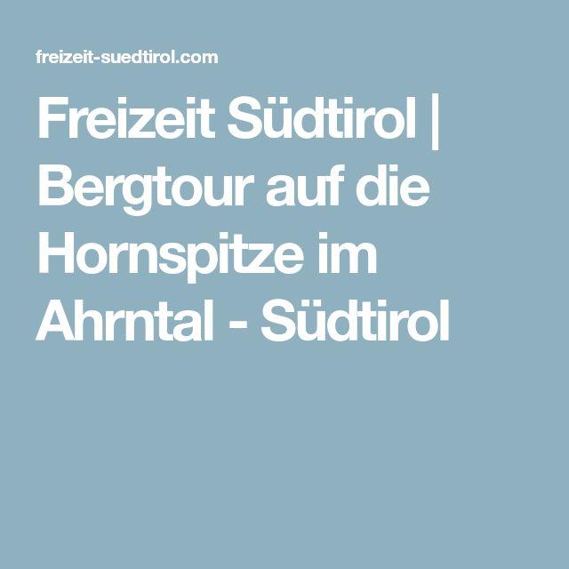Freizeit Südtirol | Bergtour auf die Hornspitze im Ahrntal - Südtirol