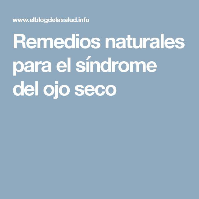 Remedios naturales para el síndrome del ojo seco
