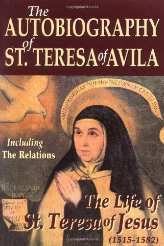 The Autobiography of St. Teresa of Avila: The Life of St. Teresa of Jesus by St Teresa of Avila, http://www.amazon.com/dp/0895556030/ref=cm_sw_r_pi_dp_bCWiqb1KHGEHQ