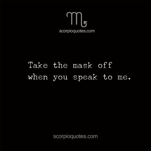 Take the mast off when you speak to me.