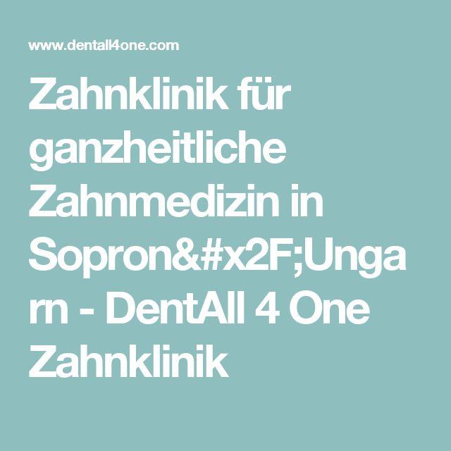 Zahnklinik für ganzheitliche Zahnmedizin in Sopron/Ungarn - DentAll 4 One Zahnklinik