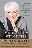 A Mind at Home with Itself: How Asking Four Questions Can Free Your Mind Open Your Heart and Turn Your World Around by Byron Katie (Author) Stephen Mitchell (Author) #Kindle US #NewRelease #SelfHelp #eBook #ad