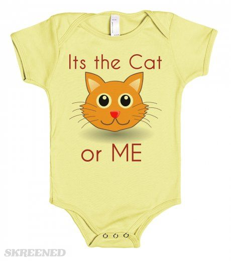 Its the Cat or Me - one piece baby tshirt