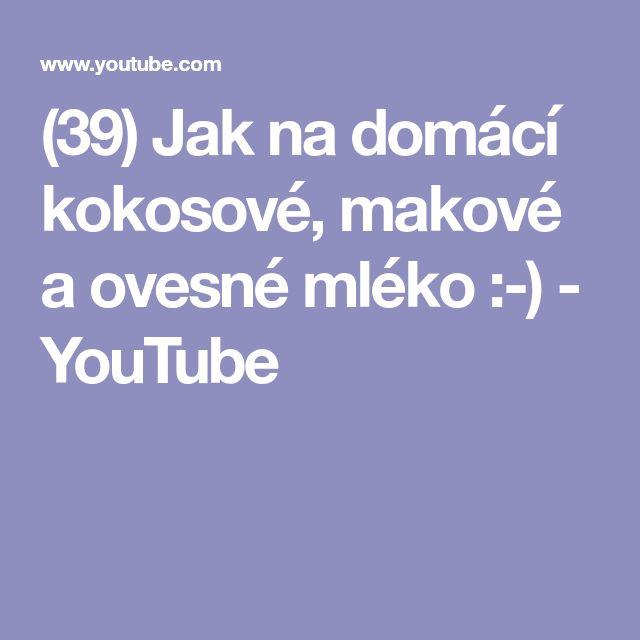 (39) Jak na domácí kokosové, makové a ovesné mléko :-) - YouTube