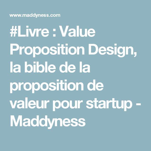#Livre : Value Proposition Design, la bible de la proposition de valeur pour startup - Maddyness