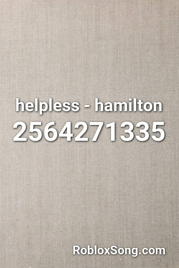 Helpless Hamilton Roblox Id Roblox Music Codes Roblox Roblox Sound Id Songs