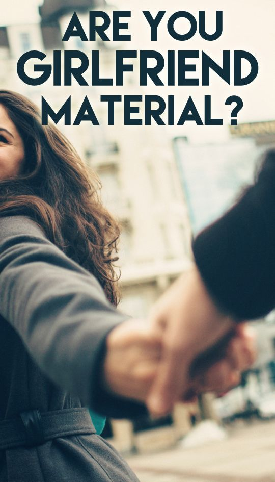 Are You 'GIRLFRIEND MATERIAL'?  Take this quiz and find out.