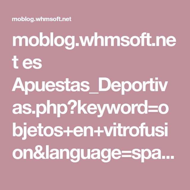 moblog.whmsoft.net es Apuestas_Deportivas.php?keyword=objetos+en+vitrofusion&language=spanish&depth=1