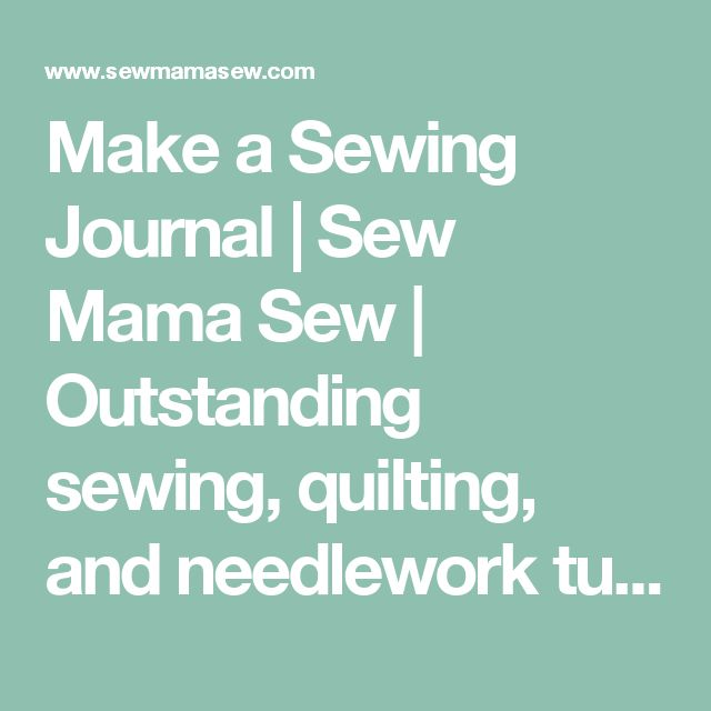 Make a Sewing Journal | Sew Mama Sew | Outstanding sewing, quilting, and needlework tutorials since 2005.