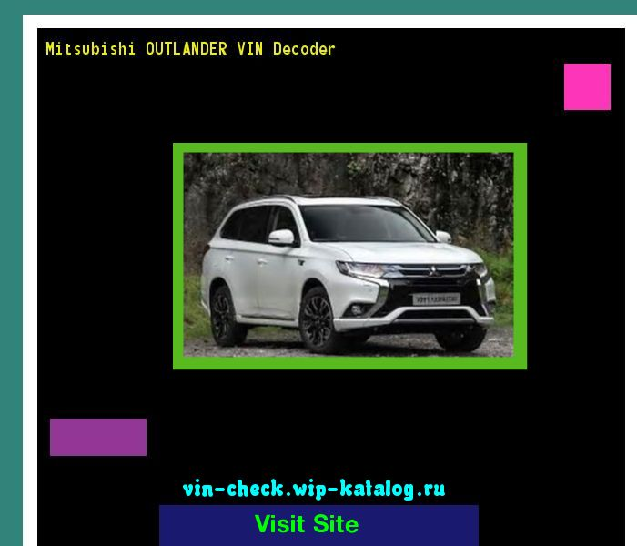 Mitsubishi OUTLANDER VIN Decoder - Lookup Mitsubishi OUTLANDER VIN number. 171149 - Mitsubishi. Search Mitsubishi OUTLANDER history, price and car loans.