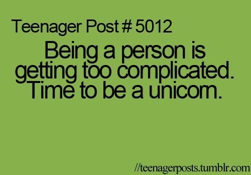 Okay not that I'd want to be a unicorn, but we do have those days where being a human is just too much :P