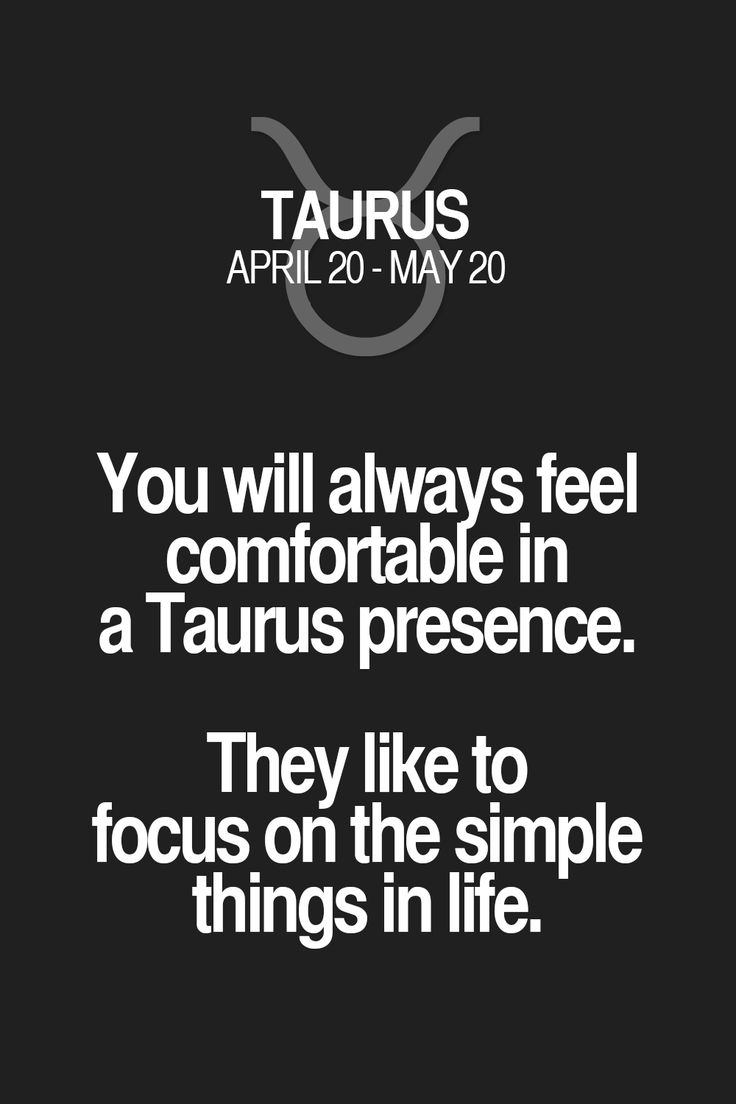 You will always feel comfortable in a Taurus presence. They like to focus on the simple things in life. Taurus | Taurus Quotes | Taurus Zodiac Signs