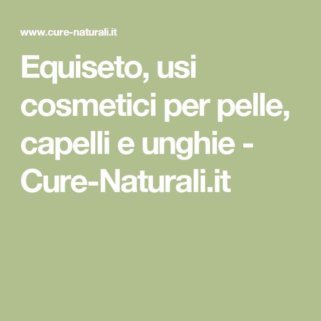 Equiseto, usi cosmetici per pelle, capelli e unghie - Cure-Naturali.it
