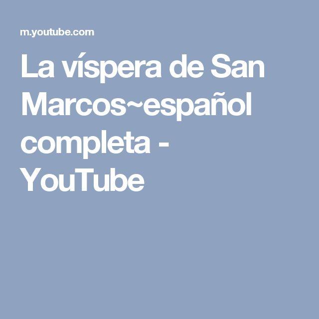 La víspera de San Marcos~español completa - YouTube