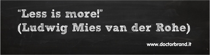"""""""Less is more!"""" (Ludwig Mies van der Rohe)"""