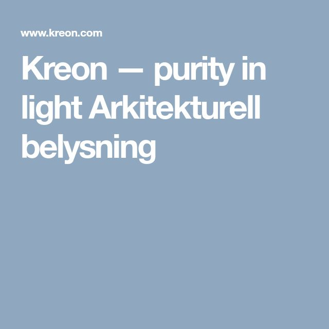 Kreon — purity in light Arkitekturell belysning