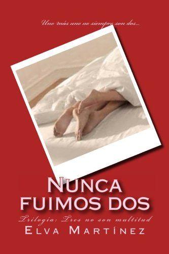 Nunca fuimos dos (Tres no son multitud) (Volume 1) (Spanish Edition) by Elva Martínez http://www.amazon.com/dp/1500503177/ref=cm_sw_r_pi_dp_M7OXtb1N8PCWK56B
