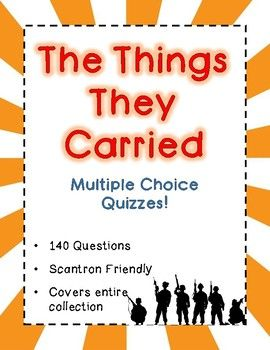 HUGE multiple choice quiz packet for The Things They Carried. 140 Questions (4 choices per question). 29 pages. Answer key included. This quiz packet is a great way to keep students accountable for ready, and is scantron-friendly for easy grading. The questions are organized by story, so this is great resource for